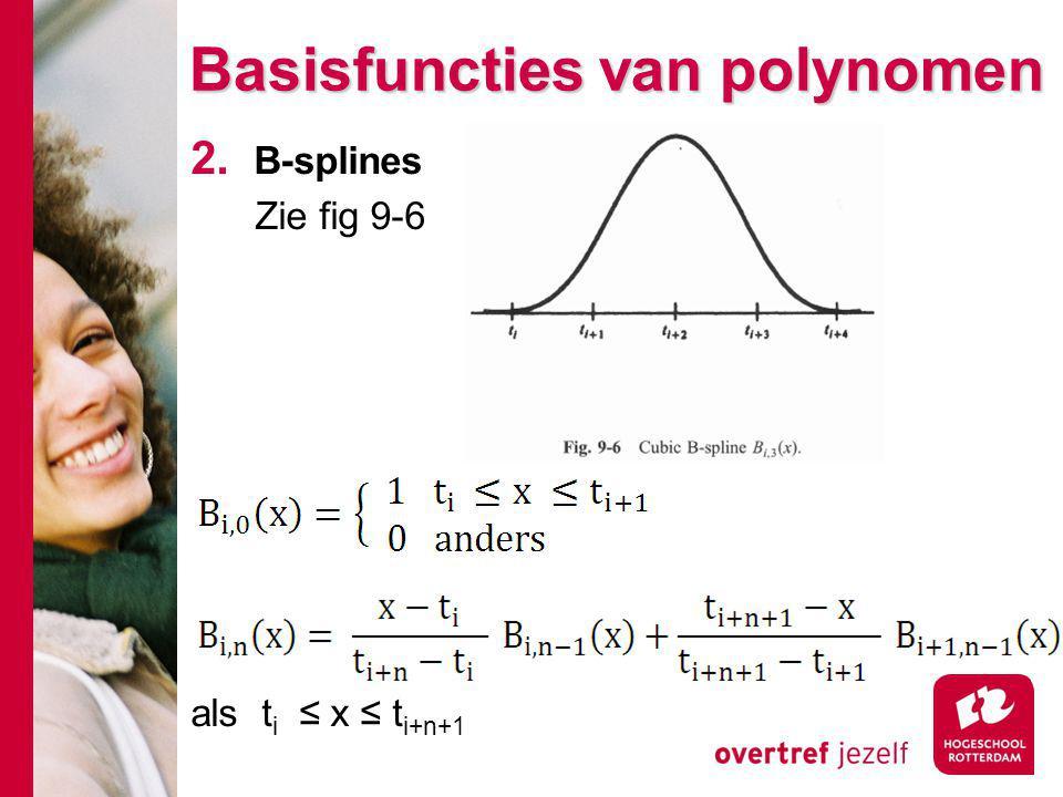 Basisfuncties van polynomen 2. B-splines Zie fig 9-6 als t i ≤ x ≤ t i+n+1