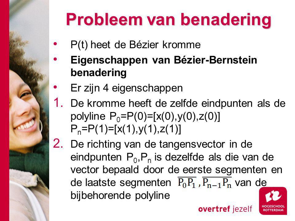 Probleem van benadering P(t) heet de Bézier kromme Eigenschappen van Bézier-Bernstein benadering Er zijn 4 eigenschappen 1.