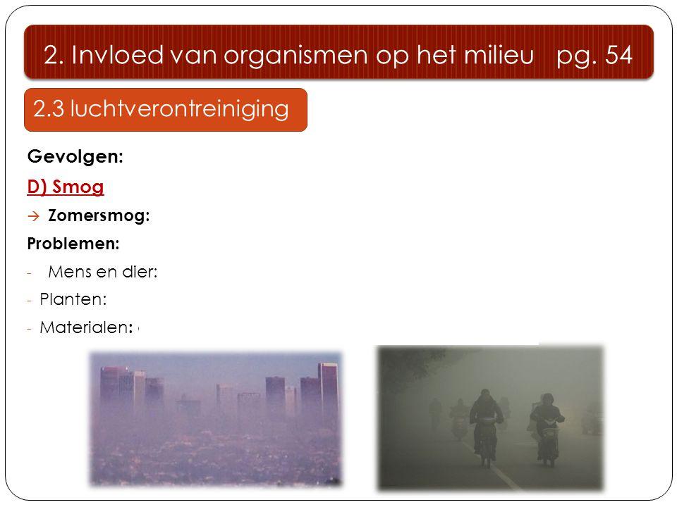 2.3 luchtverontreiniging Gevolgen: D) Smog  Zomersmog: Problemen: - Mens en dier: ademhalingsproblemen, hart- en vaatrisico's - Planten: verlaagde we