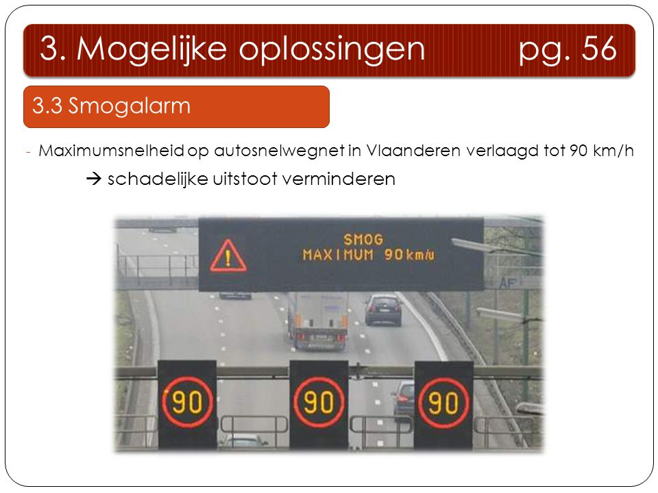 3.3 Smogalarm - Maximumsnelheid op autosnelwegnet in Vlaanderen verlaagd tot 90 km/h  schadelijke uitstoot verminderen 3. Mogelijke oplossingen pg. 5