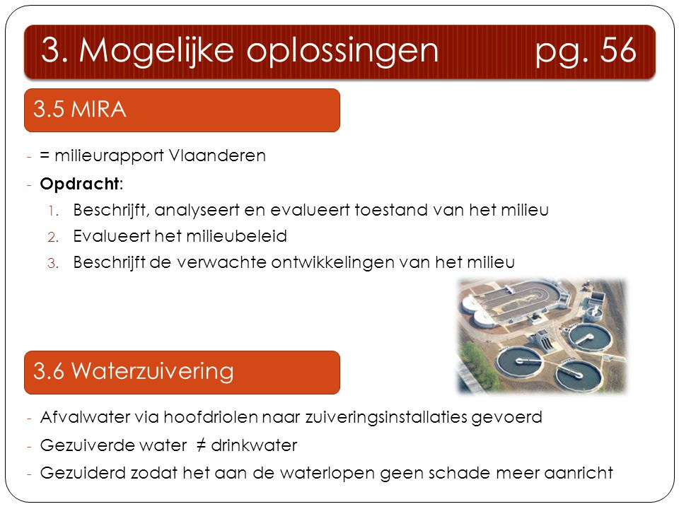 3.5 MIRA - = milieurapport Vlaanderen - Opdracht : 1. Beschrijft, analyseert en evalueert toestand van het milieu 2. Evalueert het milieubeleid 3. Bes