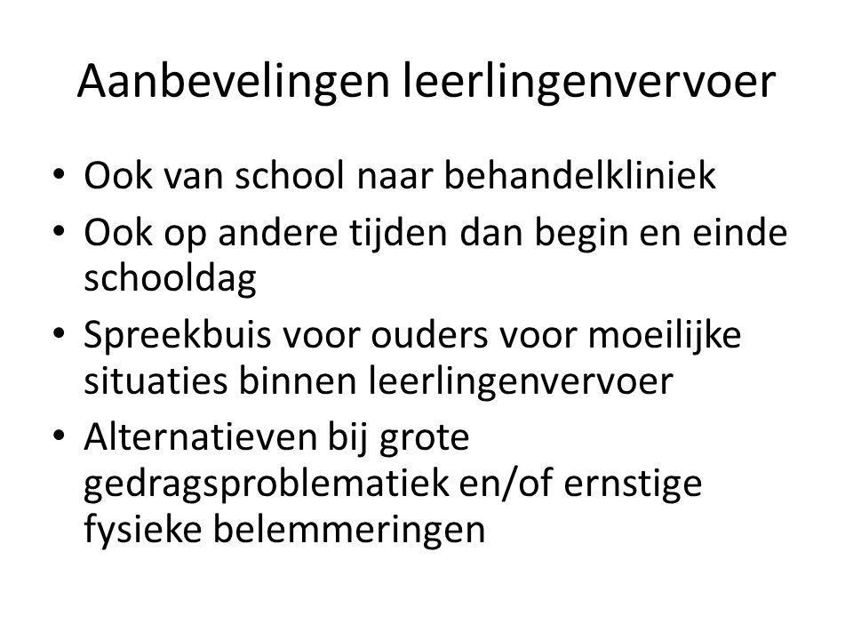 Aanbevelingen leerlingenvervoer Ook van school naar behandelkliniek Ook op andere tijden dan begin en einde schooldag Spreekbuis voor ouders voor moei