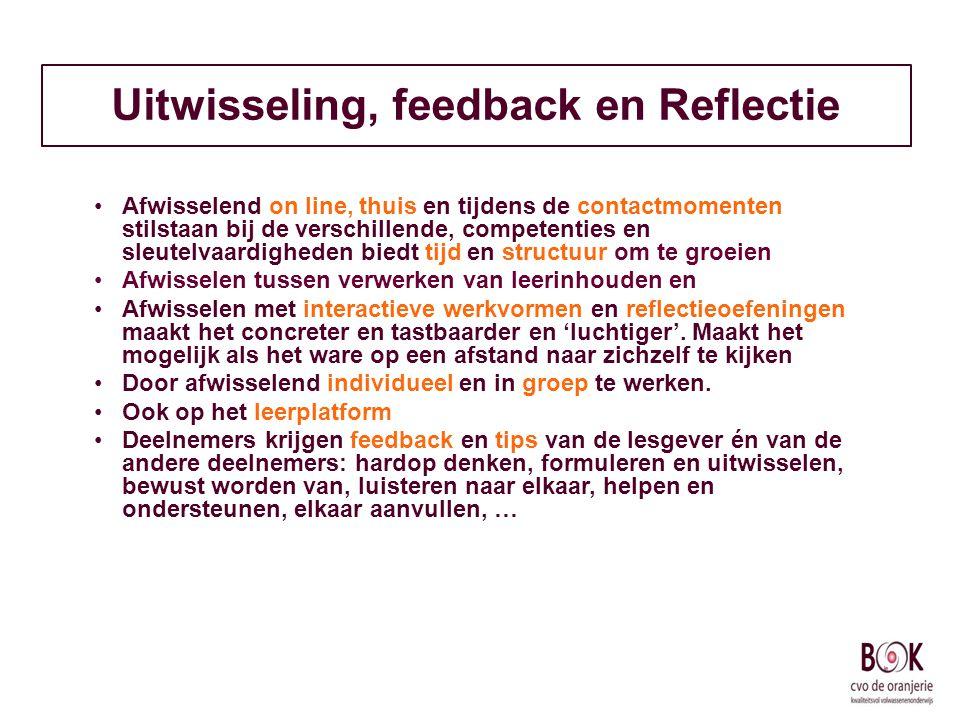Uitwisseling, feedback en Reflectie Afwisselend on line, thuis en tijdens de contactmomenten stilstaan bij de verschillende, competenties en sleutelva