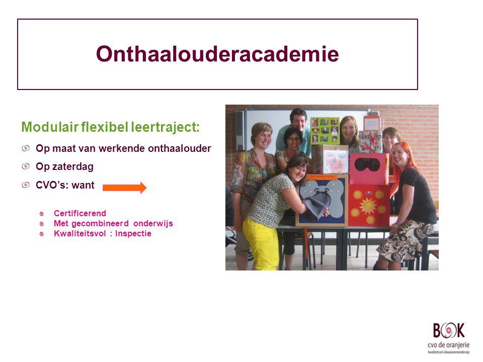 Onthaalouderacademie Modulair flexibel leertraject: Op maat van werkende onthaalouder Op zaterdag CVO's: want Certificerend Met gecombineerd onderwijs