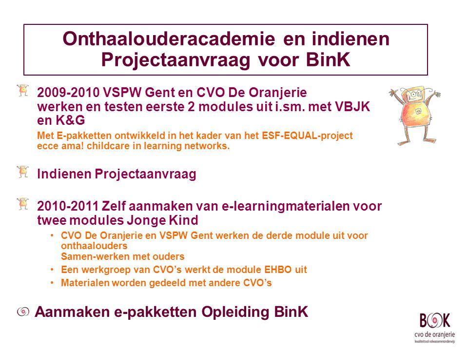 Onthaalouderacademie en indienen Projectaanvraag voor BinK 2009-2010 VSPW Gent en CVO De Oranjerie werken en testen eerste 2 modules uit i.sm. met VBJ