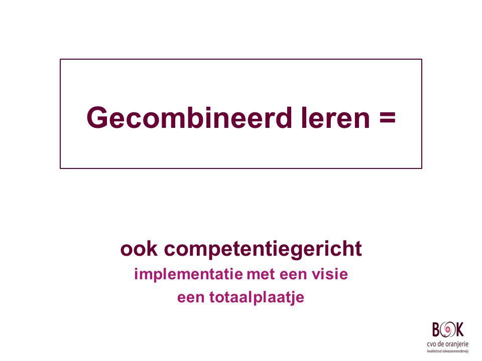 Gecombineerd leren = ook competentiegericht implementatie met een visie een totaalplaatje