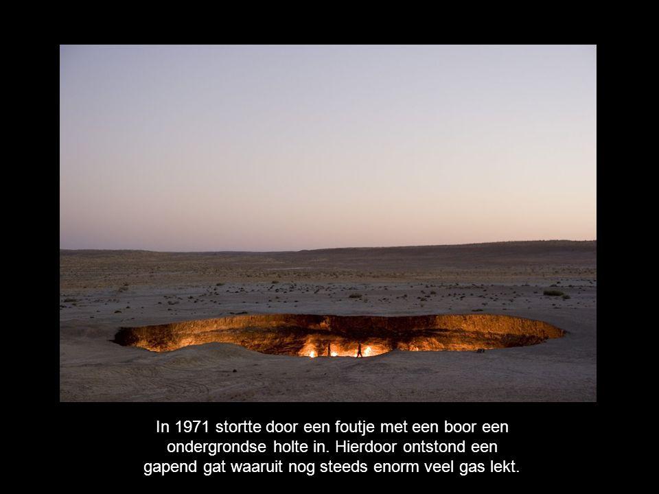 In 1971 stortte door een foutje met een boor een ondergrondse holte in. Hierdoor ontstond een gapend gat waaruit nog steeds enorm veel gas lekt.