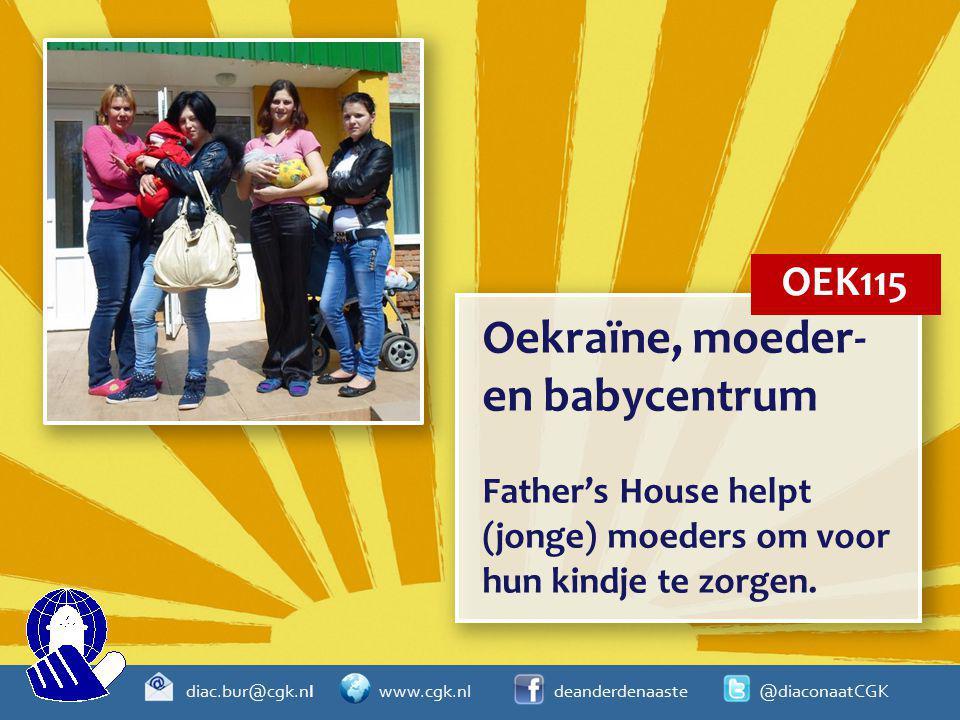 diac.bur@cgk.nl www.cgk.nl deanderdenaaste @diaconaatCGK Oekraïne, moeder- en babycentrum Father's House helpt (jonge) moeders om voor hun kindje te z