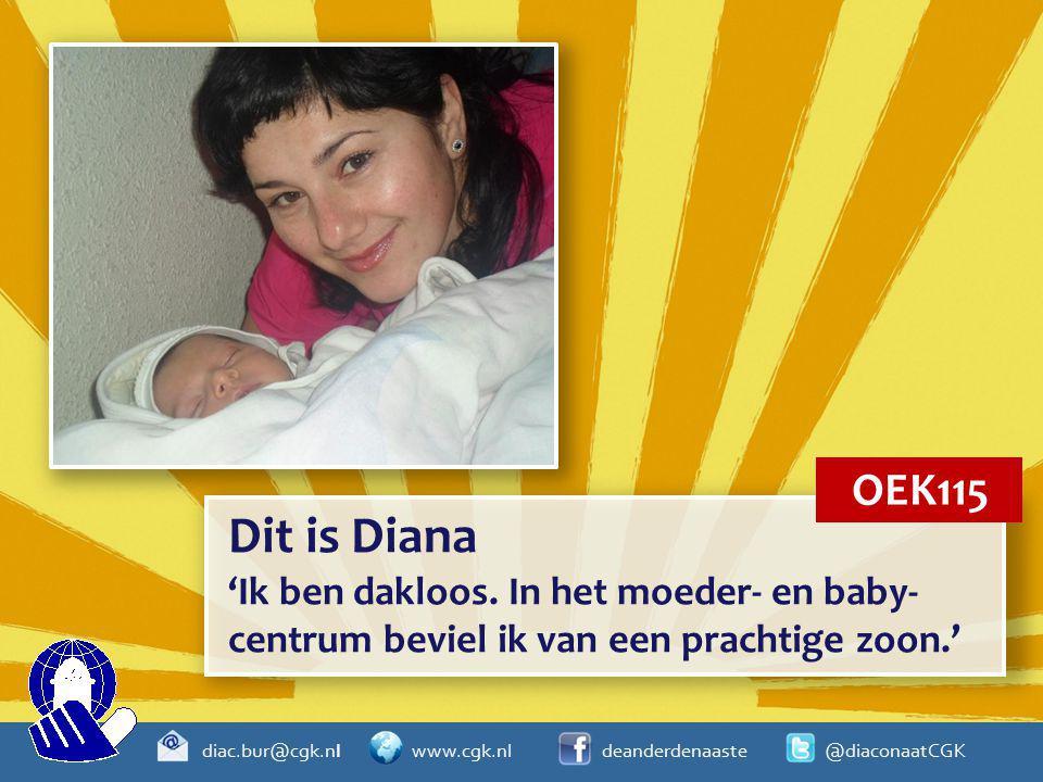 diac.bur@cgk.nl www.cgk.nl deanderdenaaste @diaconaatCGK Dit is Diana 'Ik ben dakloos. In het moeder- en baby- centrum beviel ik van een prachtige zoo