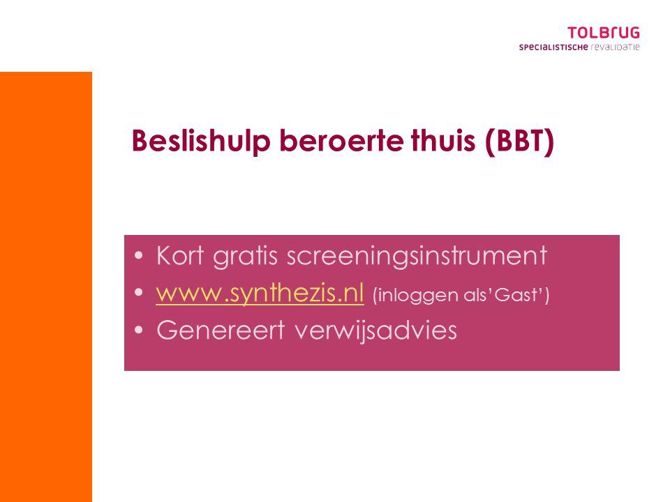 Beslishulp beroerte thuis (BBT) Kort gratis screeningsinstrument www.synthezis.nl (inloggen als'Gast')www.synthezis.nl Genereert verwijsadvies