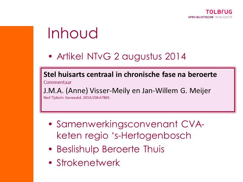 Inhoud Artikel NTvG 2 augustus 2014 Samenwerkingsconvenant CVA- keten regio 's-Hertogenbosch Beslishulp Beroerte Thuis Strokenetwerk Stel huisarts centraal in chronische fase na beroerte Commentaar J.M.A.
