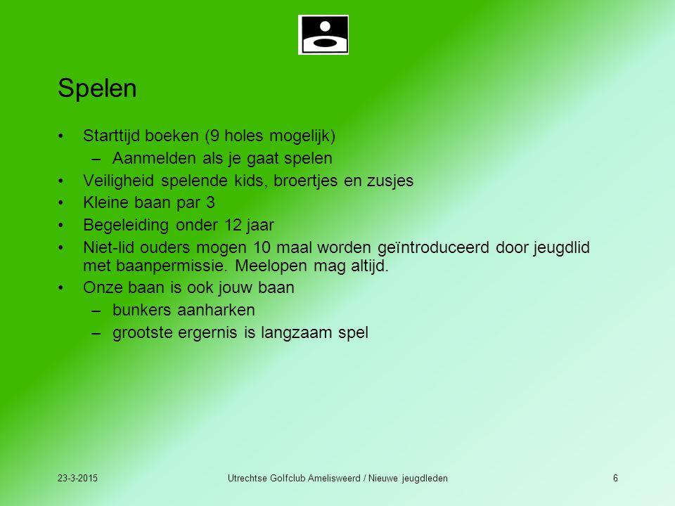 23-3-2015Utrechtse Golfclub Amelisweerd / Nieuwe jeugdleden6 Spelen Starttijd boeken (9 holes mogelijk) –Aanmelden als je gaat spelen Veiligheid spele