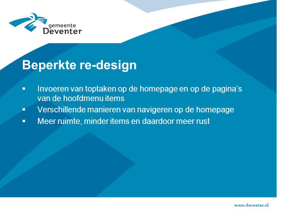 Beperkte re-design  Invoeren van toptaken op de homepage en op de pagina's van de hoofdmenu items  Verschillende manieren van navigeren op de homepage  Meer ruimte, minder items en daardoor meer rust
