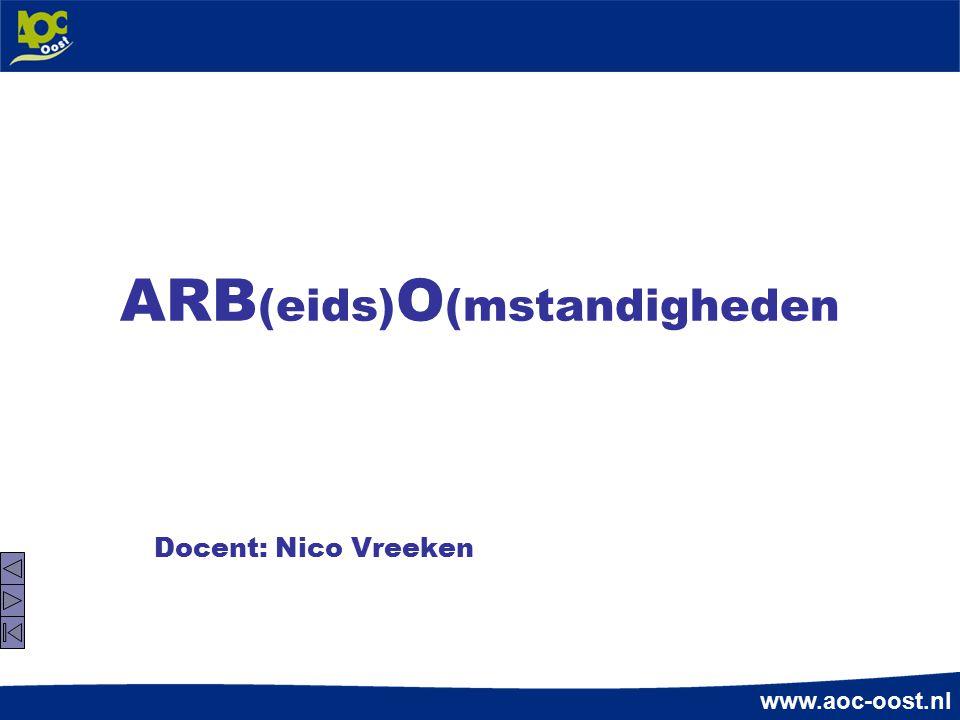 www.aoc-oost.nl ARB (eids) O (mstandigheden Docent: Nico Vreeken