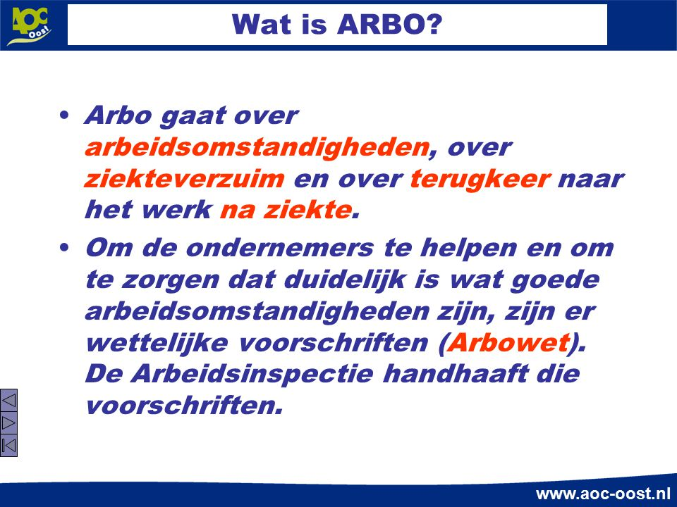 www.aoc-oost.nl Wat is ARBO? Arbo gaat over arbeidsomstandigheden, over ziekteverzuim en over terugkeer naar het werk na ziekte. Om de ondernemers te