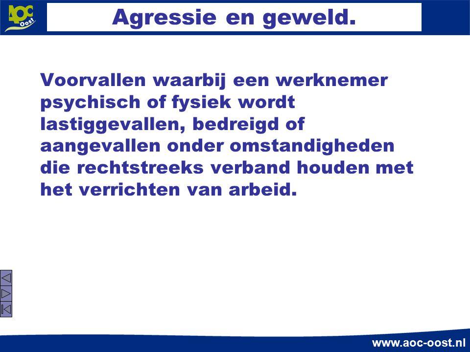 www.aoc-oost.nl Agressie en geweld. Voorvallen waarbij een werknemer psychisch of fysiek wordt lastiggevallen, bedreigd of aangevallen onder omstandig