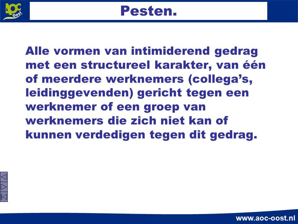 www.aoc-oost.nl Pesten. Alle vormen van intimiderend gedrag met een structureel karakter, van één of meerdere werknemers (collega's, leidinggevenden)