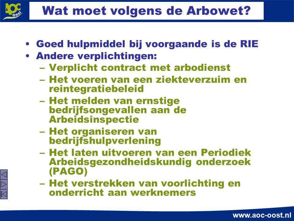 www.aoc-oost.nl Wat moet volgens de Arbowet? Goed hulpmiddel bij voorgaande is de RIE Andere verplichtingen: –Verplicht contract met arbodienst –Het v