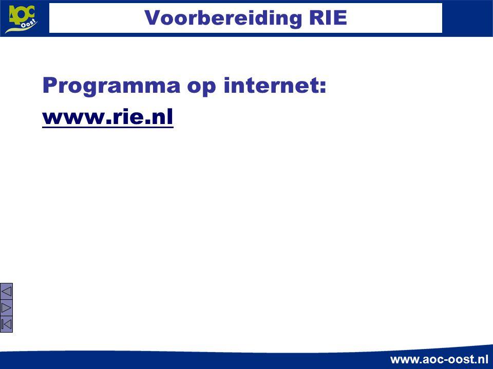 www.aoc-oost.nl Voorbereiding RIE Programma op internet: www.rie.nl