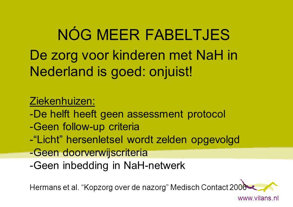 www.vilans.nl NÓG MEER FABELTJES De zorg voor kinderen met NaH in Nederland is goed: onjuist! Ziekenhuizen: -De helft heeft geen assessment protocol -