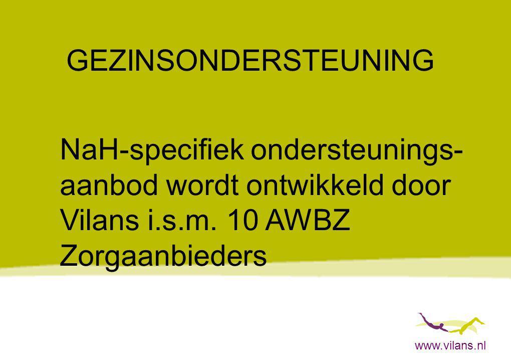 www.vilans.nl GEZINSONDERSTEUNING NaH-specifiek ondersteunings- aanbod wordt ontwikkeld door Vilans i.s.m. 10 AWBZ Zorgaanbieders