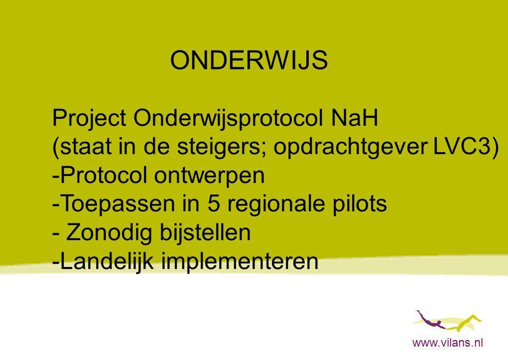 www.vilans.nl ONDERWIJS Project Onderwijsprotocol NaH (staat in de steigers; opdrachtgever LVC3) -Protocol ontwerpen -Toepassen in 5 regionale pilots
