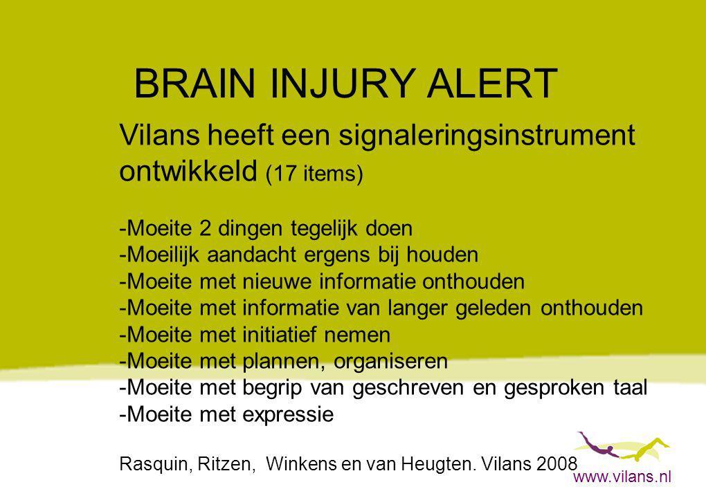www.vilans.nl BRAIN INJURY ALERT Vilans heeft een signaleringsinstrument ontwikkeld (17 items) -Moeite 2 dingen tegelijk doen -Moeilijk aandacht ergen