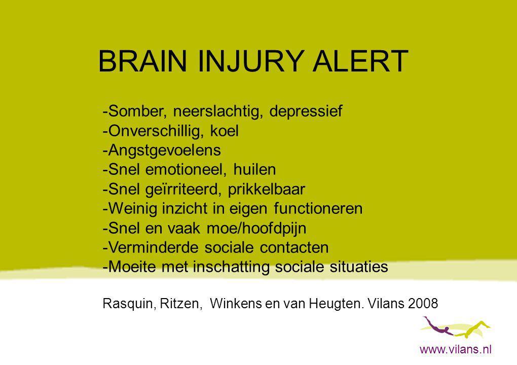 www.vilans.nl BRAIN INJURY ALERT -Somber, neerslachtig, depressief -Onverschillig, koel -Angstgevoelens -Snel emotioneel, huilen -Snel geïrriteerd, pr