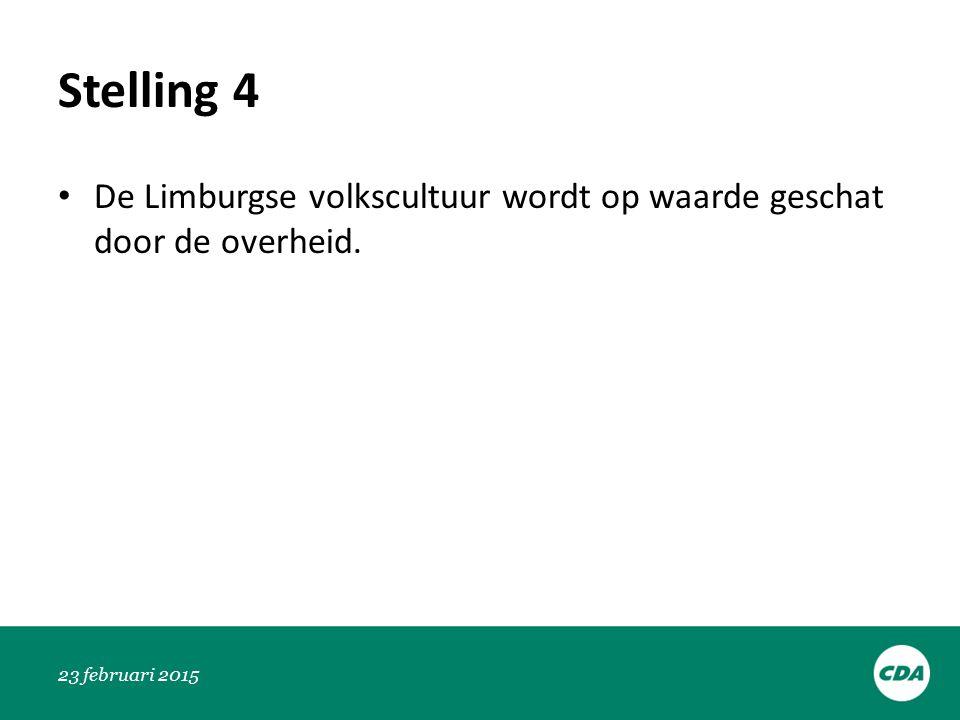 Stelling 4 De Limburgse volkscultuur wordt op waarde geschat door de overheid. 23 februari 2015
