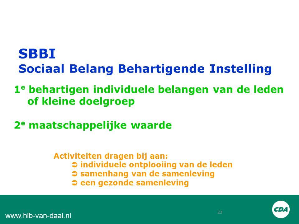 23 www.hlb-van-daal.nl SBBI Sociaal Belang Behartigende Instelling 1 e behartigen individuele belangen van de leden of kleine doelgroep 2 e maatschappelijke waarde Activiteiten dragen bij aan:  individuele ontplooiing van de leden  samenhang van de samenleving  een gezonde samenleving