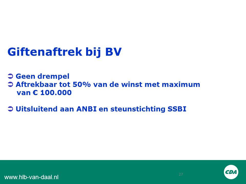 27 www.hlb-van-daal.nl Giftenaftrek bij BV  Geen drempel  Aftrekbaar tot 50% van de winst met maximum van € 100.000  Uitsluitend aan ANBI en steunstichting SSBI