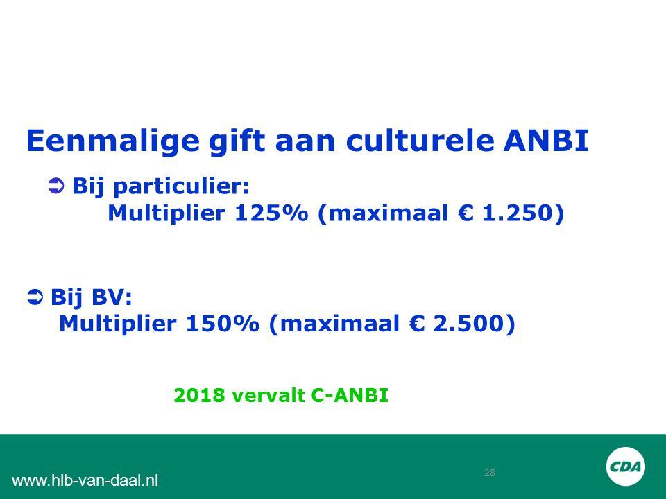 28 www.hlb-van-daal.nl Eenmalige gift aan culturele ANBI  Bij BV: Multiplier 150% (maximaal € 2.500)  Bij particulier: Multiplier 125% (maximaal € 1.250) 2018 vervalt C-ANBI