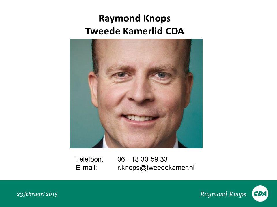 23 februari 2015 Raymond Knops Tweede Kamerlid CDA Raymond Knops Telefoon: 06 - 18 30 59 33 E-mail: r.knops@tweedekamer.nl