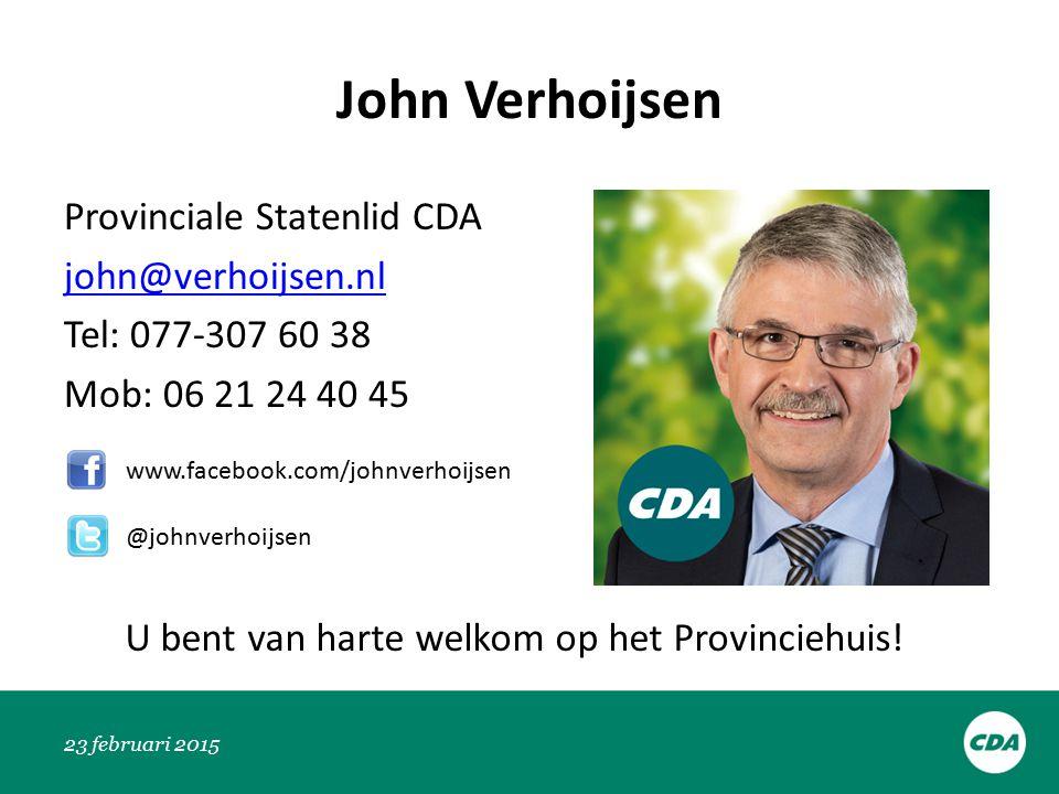 John Verhoijsen Provinciale Statenlid CDA john@verhoijsen.nl Tel: 077-307 60 38 Mob: 06 21 24 40 45 23 februari 2015 www.facebook.com/johnverhoijsen @johnverhoijsen U bent van harte welkom op het Provinciehuis!