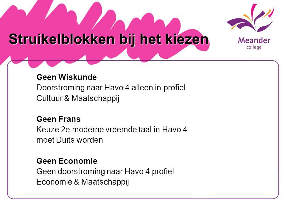 Struikelblokken bij het kiezen Geen Wiskunde Doorstroming naar Havo 4 alleen in profiel Cultuur & Maatschappij Geen Frans Keuze 2e moderne vreemde taa