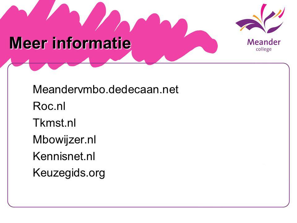 Meer informatie Meandervmbo.dedecaan.netRoc.nlTkmst.nlMbowijzer.nlKennisnet.nlKeuzegids.org