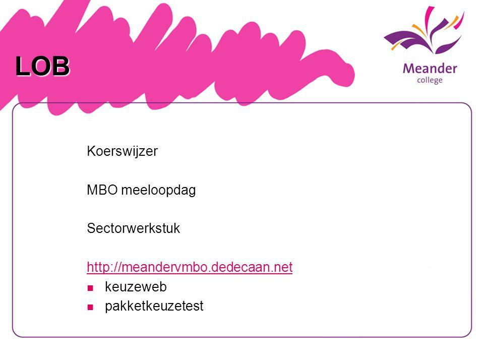 LOB Koerswijzer MBO meeloopdag Sectorwerkstuk http://meandervmbo.dedecaan.net keuzeweb keuzeweb pakketkeuzetest pakketkeuzetest