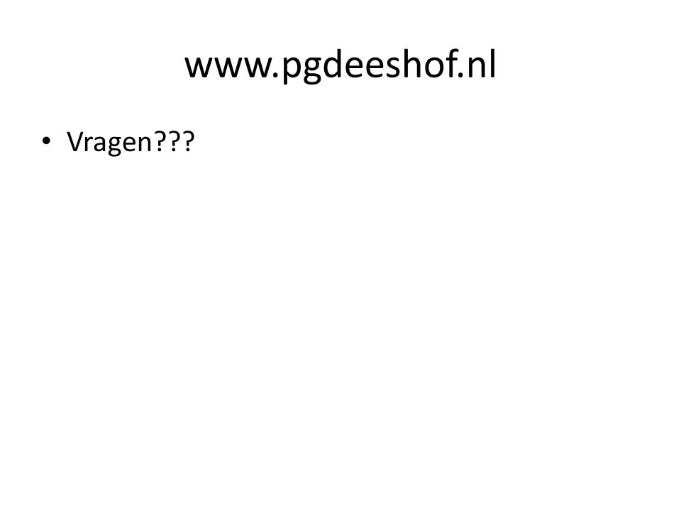 www.pgdeeshof.nl Vragen???