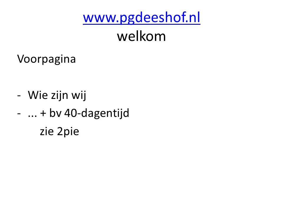 www.pgdeeshof.nl www.pgdeeshof.nl welkom Voorpagina -Wie zijn wij -... + bv 40-dagentijd zie 2pie