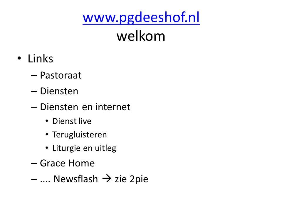 www.pgdeeshof.nl www.pgdeeshof.nl welkom Links – Pastoraat – Diensten – Diensten en internet Dienst live Terugluisteren Liturgie en uitleg – Grace Home –....