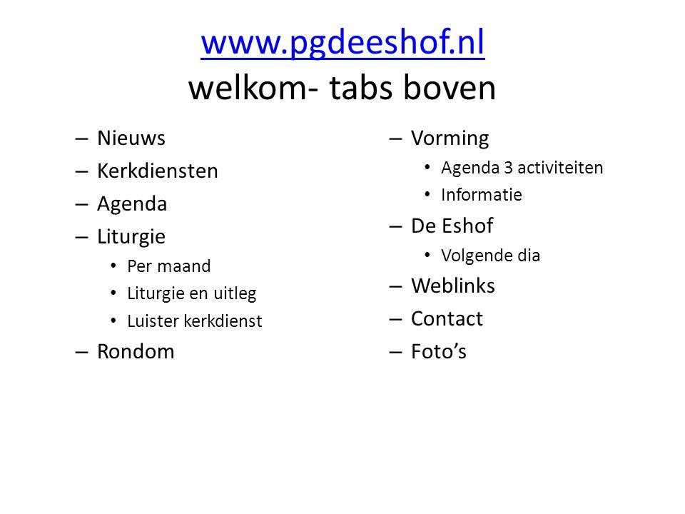 www.pgdeeshof.nl www.pgdeeshof.nl welkom- tabs boven – Nieuws – Kerkdiensten – Agenda – Liturgie Per maand Liturgie en uitleg Luister kerkdienst – Ron