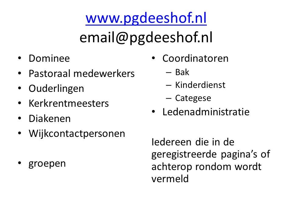 www.pgdeeshof.nl www.pgdeeshof.nl email@pgdeeshof.nl Dominee Pastoraal medewerkers Ouderlingen Kerkrentmeesters Diakenen Wijkcontactpersonen groepen C