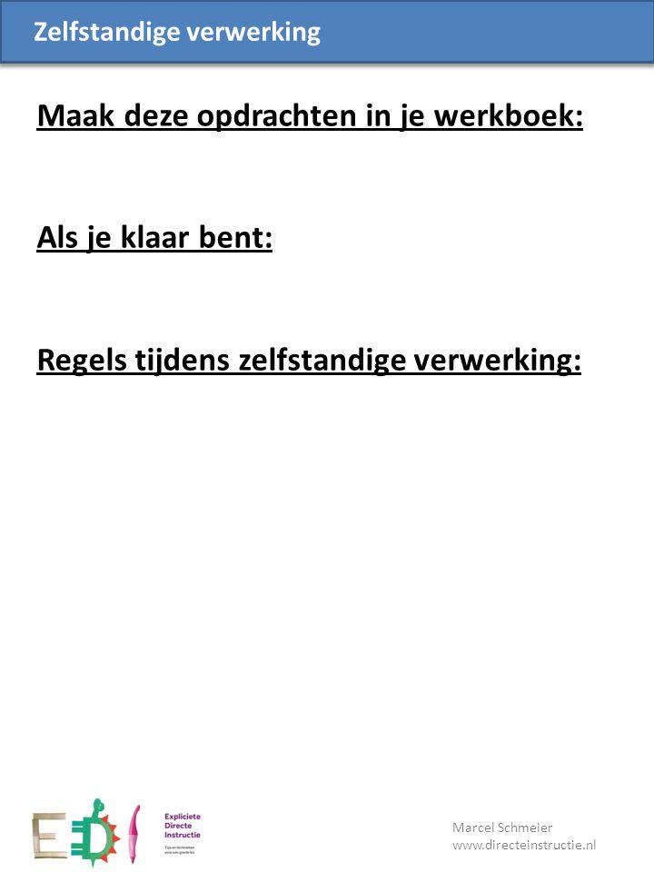 Lesdoel Zelfstandige verwerking Maak deze opdrachten in je werkboek: Als je klaar bent: Regels tijdens zelfstandige verwerking: Marcel Schmeier www.di