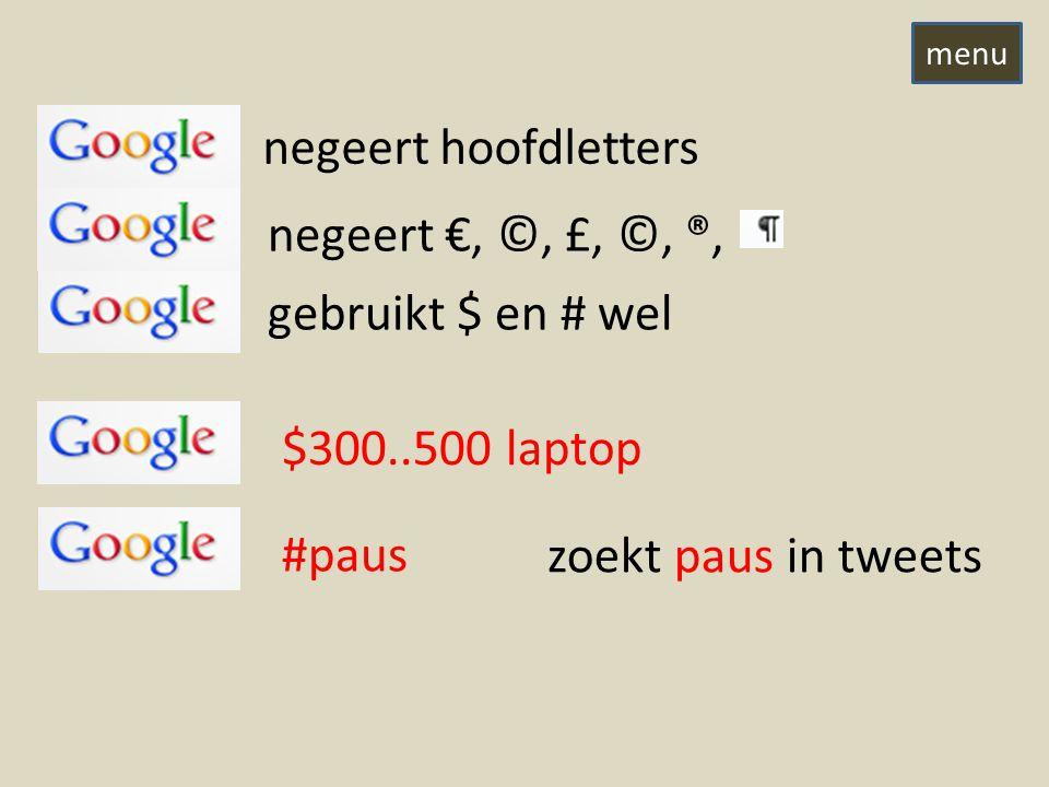 negeert hoofdletters negeert €, ©, £, ©, ®, gebruikt $ en # wel $300..500 laptop #paus zoekt paus in tweets menu