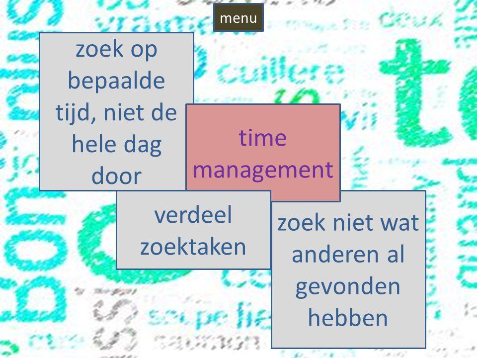 zoek niet wat anderen al gevonden hebben zoek op bepaalde tijd, niet de hele dag door time management verdeel zoektaken menu