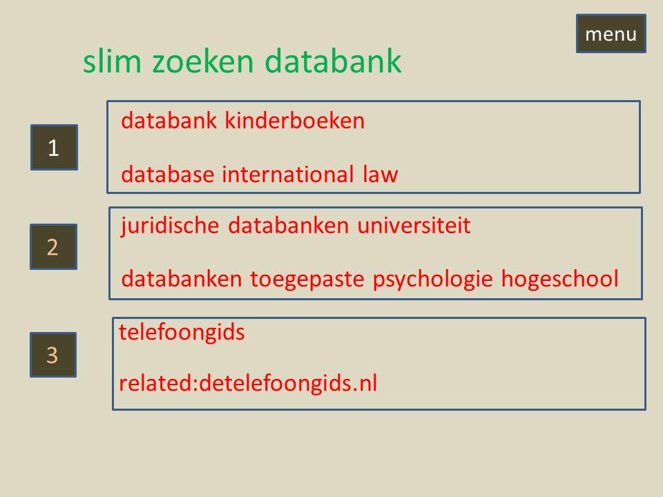 slim zoeken databank 1 3 2 databank kinderboeken database international law juridische databanken universiteit databanken toegepaste psychologie hogeschool telefoongids related:detelefoongids.nl menu