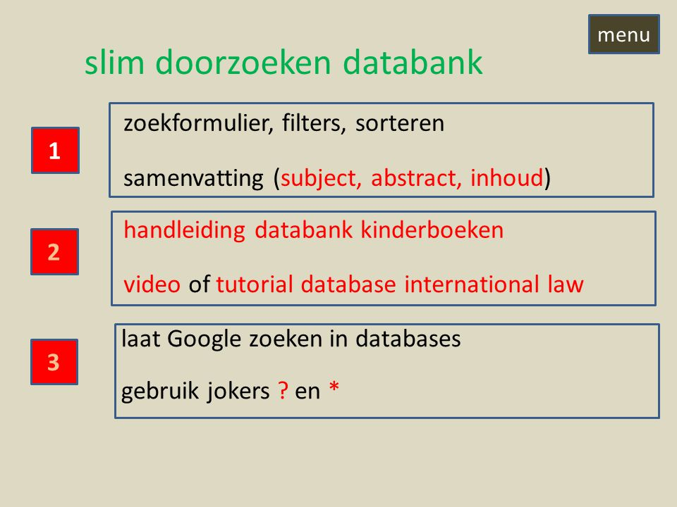 slim doorzoeken databank 1 3 2 zoekformulier, filters, sorteren samenvatting (subject, abstract, inhoud) handleiding databank kinderboeken video of tutorial database international law laat Google zoeken in databases gebruik jokers .