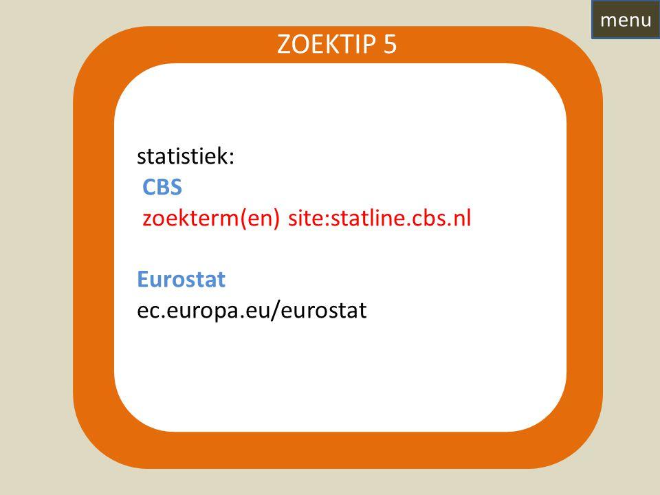 statistiek: CBS zoekterm(en) site:statline.cbs.nl Eurostat ec.europa.eu/eurostat ZOEKTIP 5 menu