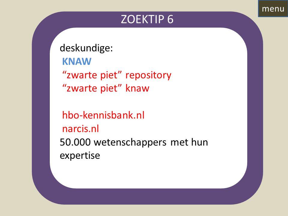 deskundige: KNAW zwarte piet repository zwarte piet knaw hbo-kennisbank.nl narcis.nl 50.000 wetenschappers met hun expertise ZOEKTIP 6 menu