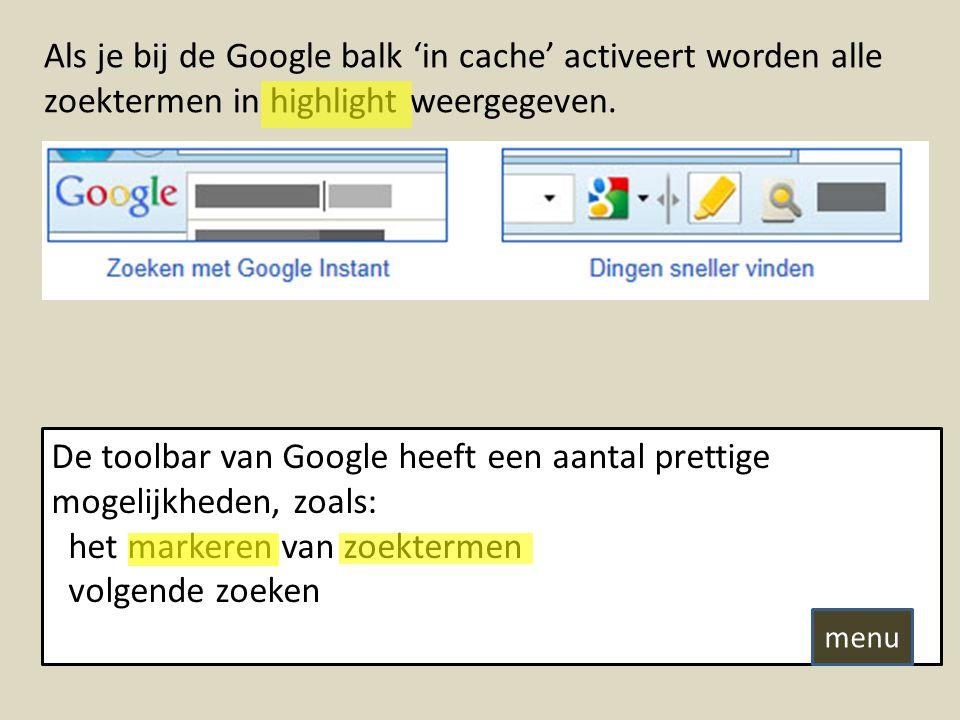 De toolbar van Google heeft een aantal prettige mogelijkheden, zoals: het markeren van zoektermen volgende zoeken Als je bij de Google balk 'in cache' activeert worden alle zoektermen in highlight weergegeven.